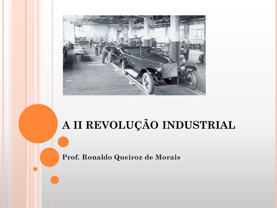 A II REVOLUÇÃO INDUSTRIAL Prof. Ronaldo Queiroz de Morais