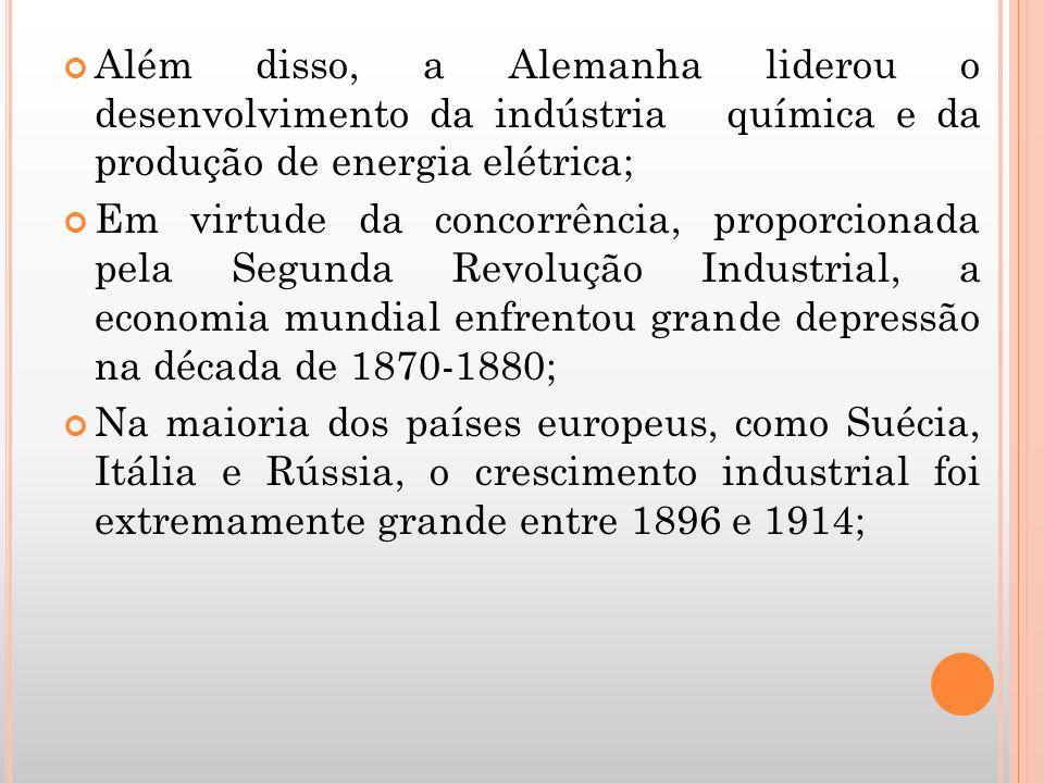 Além disso, a Alemanha liderou o desenvolvimento da indústria química e da produção de energia elétrica; Em virtude da concorrência, proporcionada pel