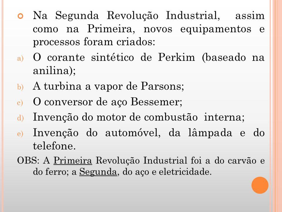 Na Segunda Revolução Industrial, assim como na Primeira, novos equipamentos e processos foram criados: a) O corante sintético de Perkim (baseado na an