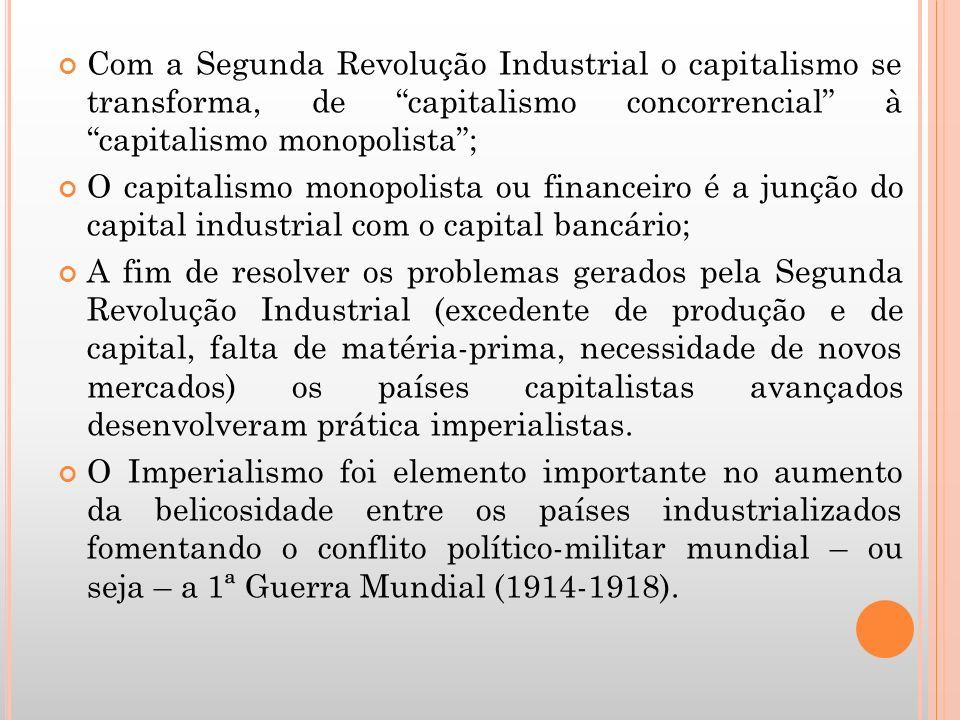Com a Segunda Revolução Industrial o capitalismo se transforma, de capitalismo concorrencial à capitalismo monopolista; O capitalismo monopolista ou f