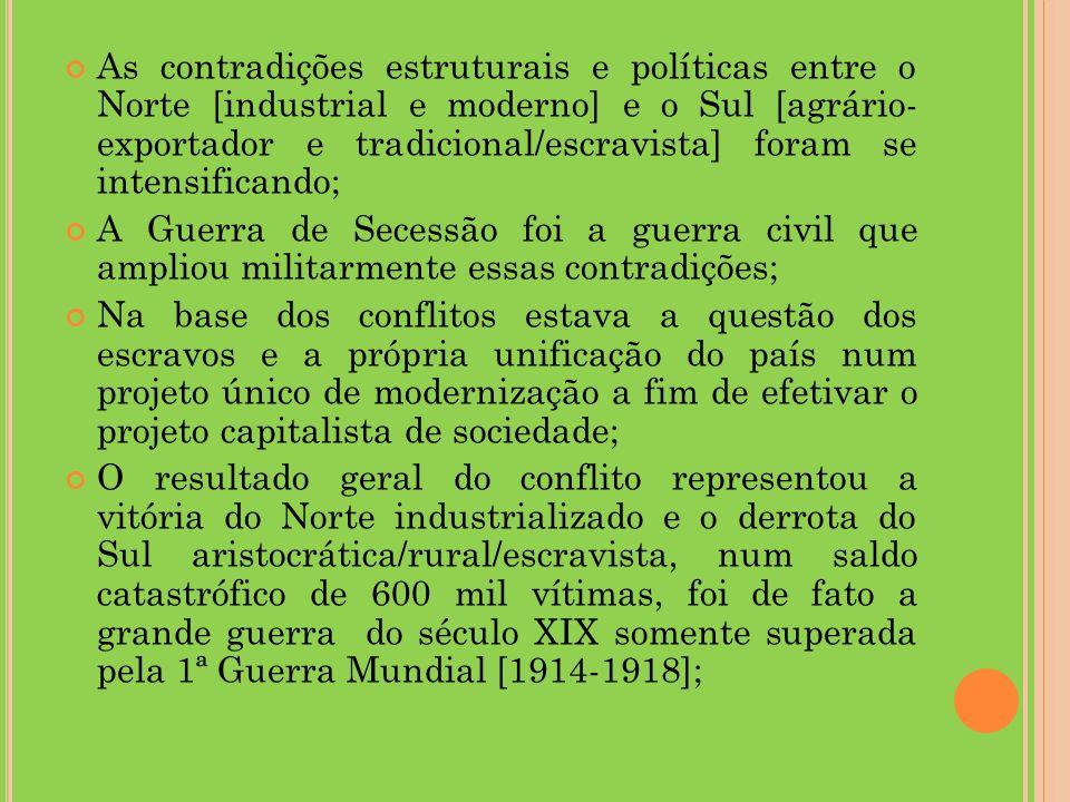 As contradições estruturais e políticas entre o Norte [industrial e moderno] e o Sul [agrário- exportador e tradicional/escravista] foram se intensifi