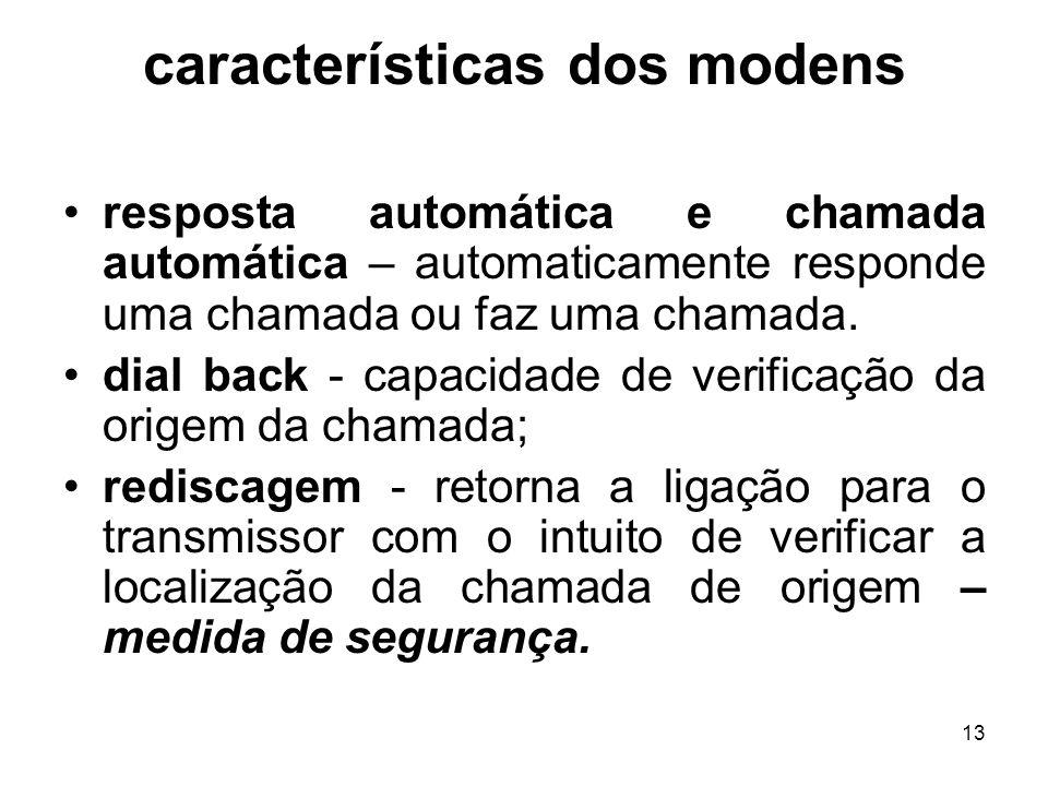 13 características dos modens resposta automática e chamada automática – automaticamente responde uma chamada ou faz uma chamada. dial back - capacida