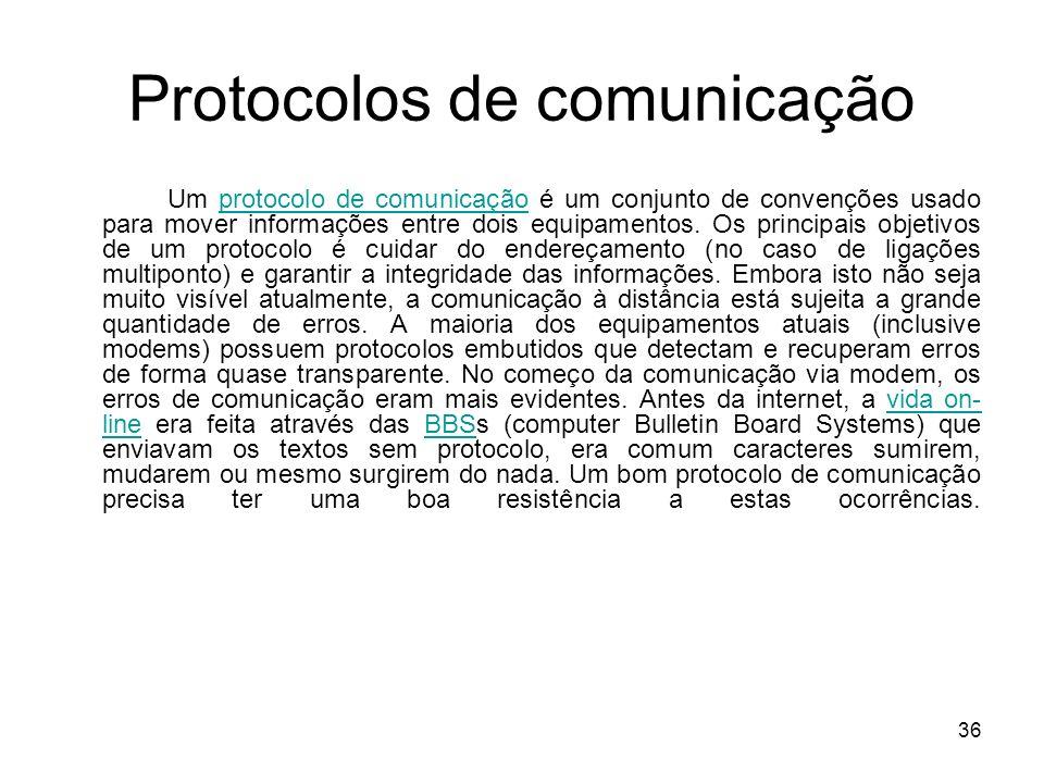 36 Protocolos de comunicação Um protocolo de comunicação é um conjunto de convenções usado para mover informações entre dois equipamentos. Os principa