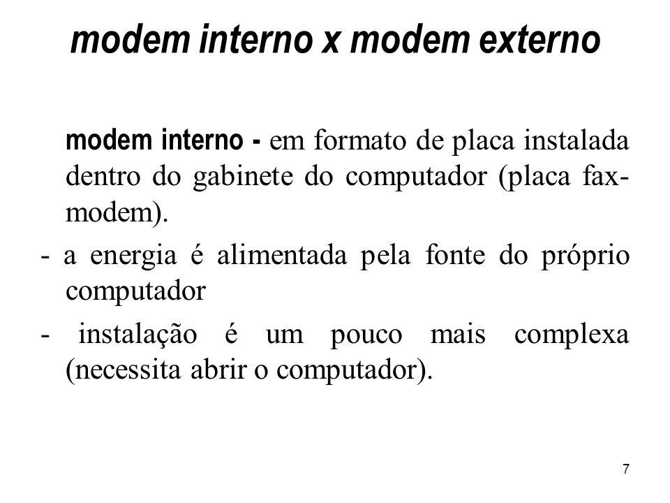 7 modem interno x modem externo modem interno - em formato de placa instalada dentro do gabinete do computador (placa fax- modem). - a energia é alime