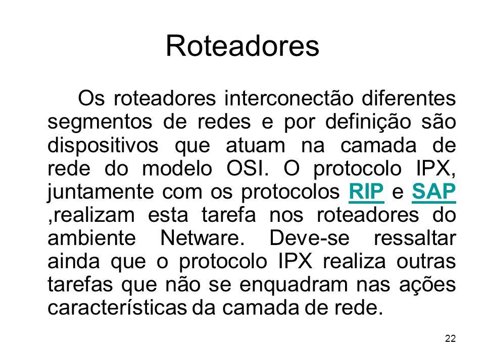 22 Roteadores Os roteadores interconectão diferentes segmentos de redes e por definição são dispositivos que atuam na camada de rede do modelo OSI. O