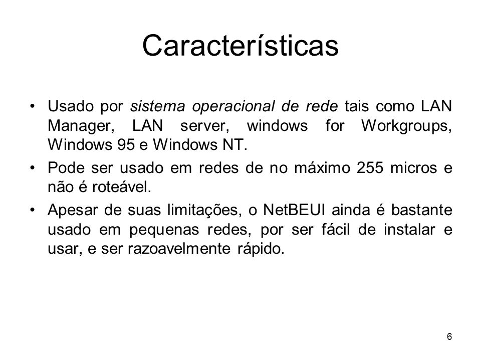 6 Características Usado por sistema operacional de rede tais como LAN Manager, LAN server, windows for Workgroups, Windows 95 e Windows NT. Pode ser u