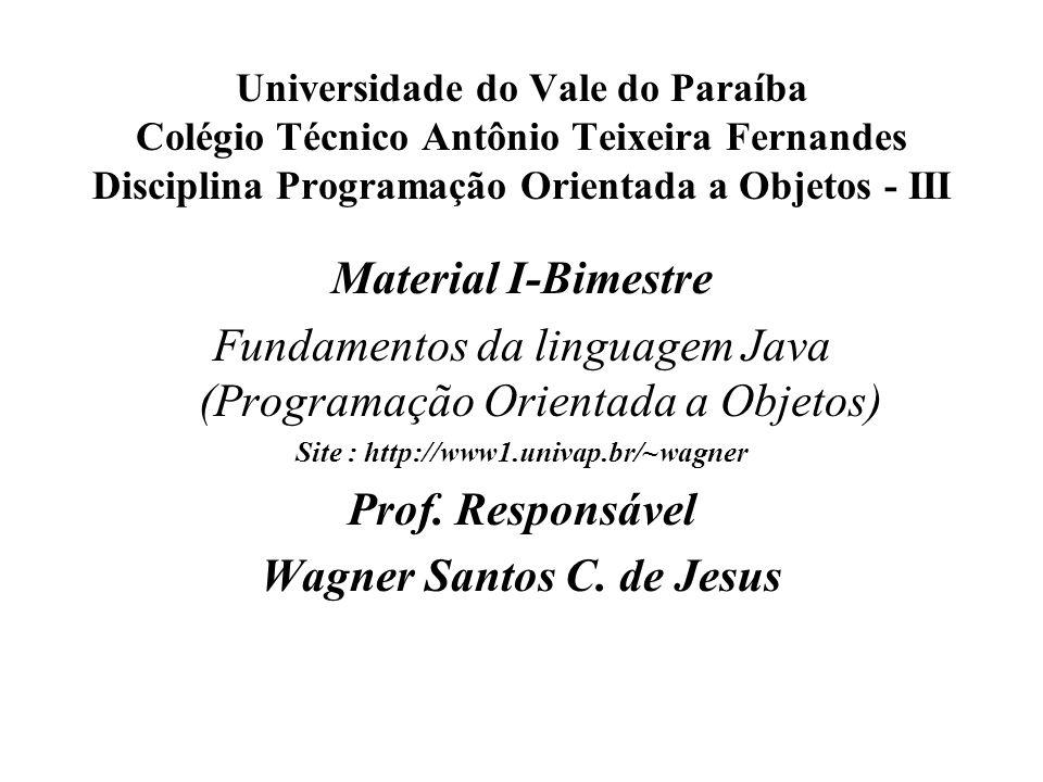 Universidade do Vale do Paraíba Colégio Técnico Antônio Teixeira Fernandes Disciplina Programação Orientada a Objetos - III Material I-Bimestre Fundam