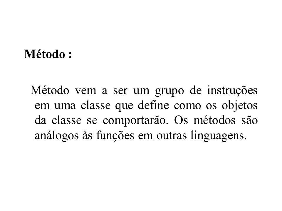Método : Método vem a ser um grupo de instruções em uma classe que define como os objetos da classe se comportarão. Os métodos são análogos às funções