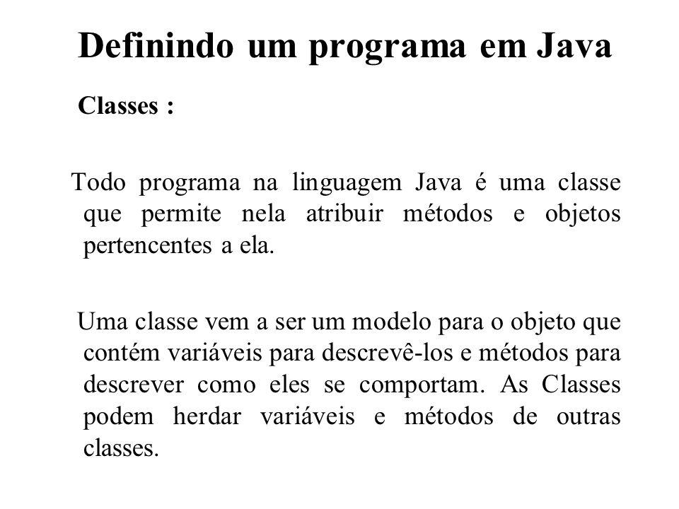 Definindo um programa em Java Classes : Todo programa na linguagem Java é uma classe que permite nela atribuir métodos e objetos pertencentes a ela. U