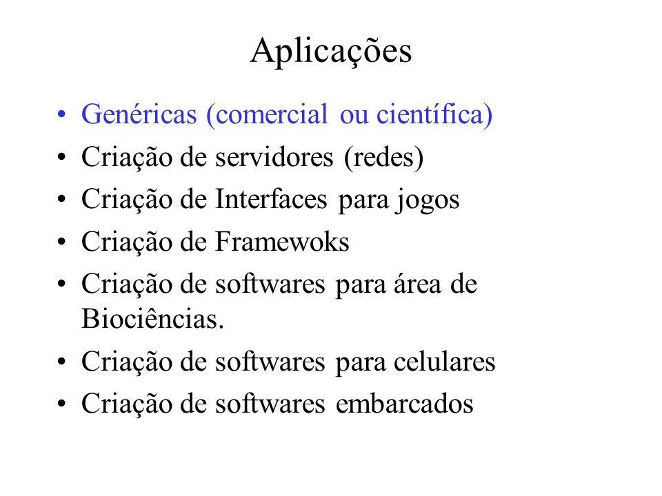 Aplicações Genéricas (comercial ou científica) Criação de servidores (redes) Criação de Interfaces para jogos Criação de Framewoks Criação de software