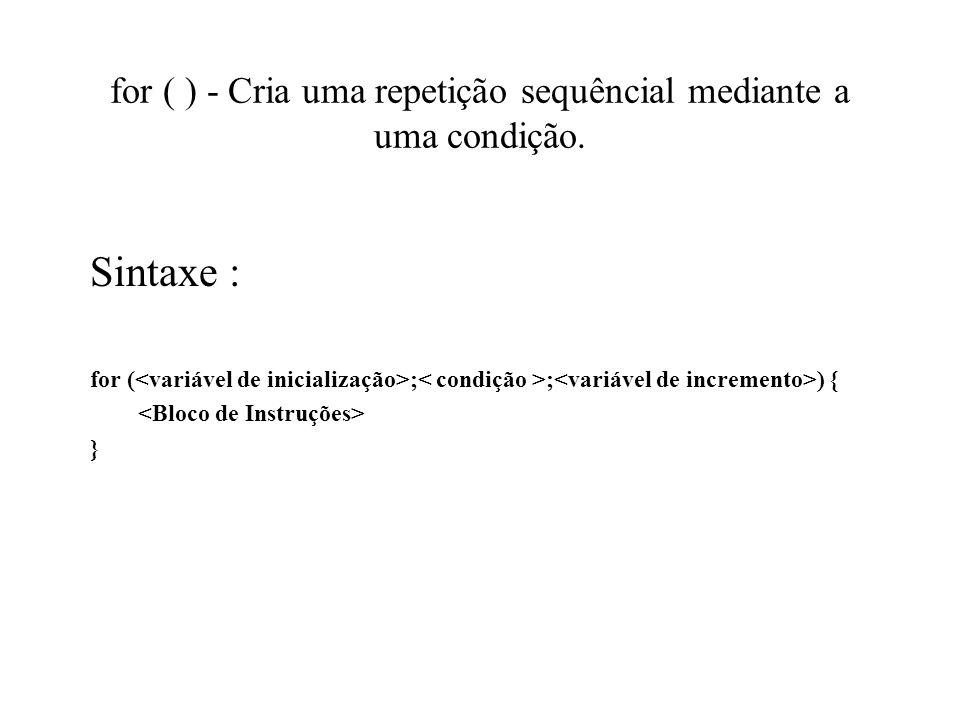 for ( ) - Cria uma repetição sequêncial mediante a uma condição. Sintaxe : for ( ; ; ) { }