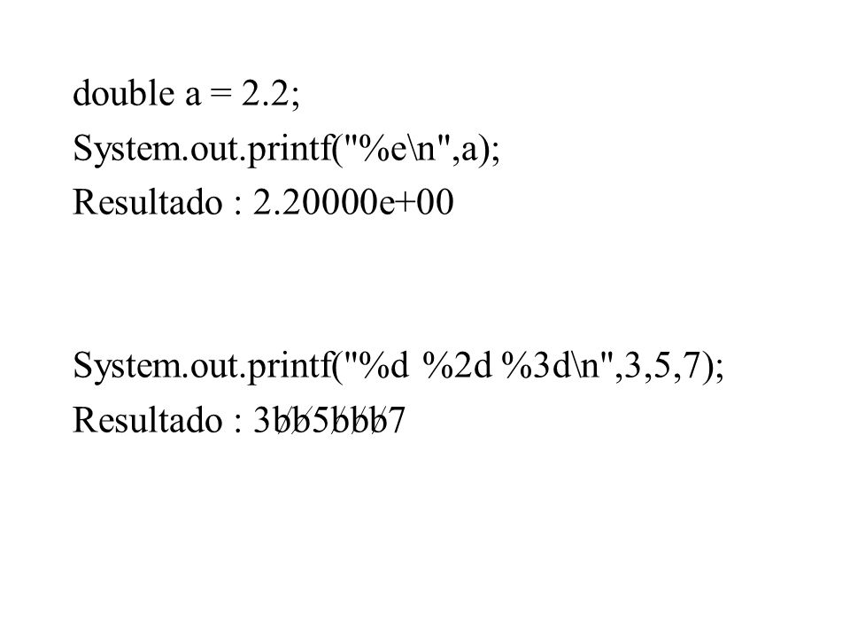 double a = 2.2; System.out.printf(