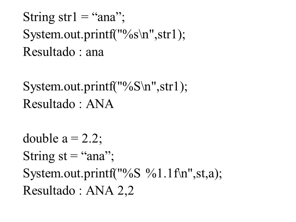 String str1 = ana; System.out.printf(