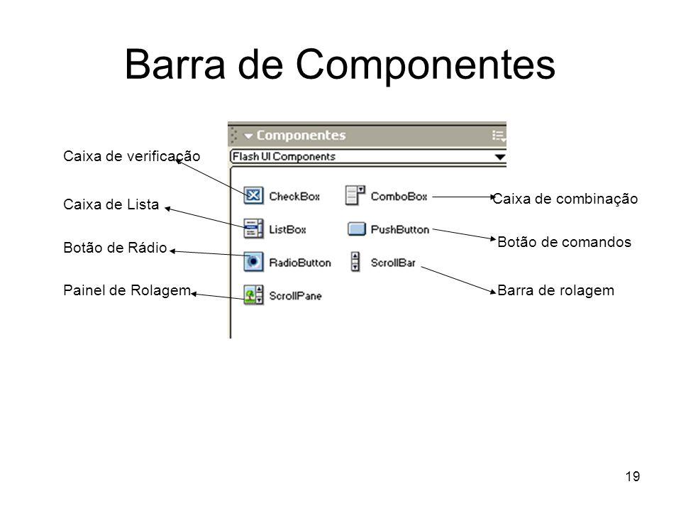 19 Barra de Componentes Caixa de verificação Caixa de Lista Botão de Rádio Painel de Rolagem Caixa de combinação Botão de comandos Barra de rolagem