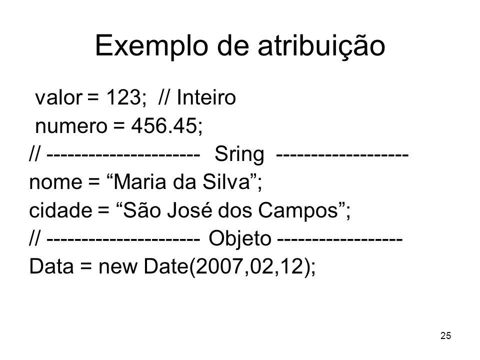 25 Exemplo de atribuição valor = 123; // Inteiro numero = 456.45; // ---------------------- Sring ------------------- nome = Maria da Silva; cidade =