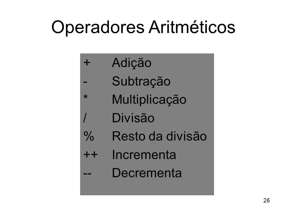 26 Operadores Aritméticos + Adição - Subtração * Multiplicação / Divisão % Resto da divisão ++ Incrementa -- Decrementa