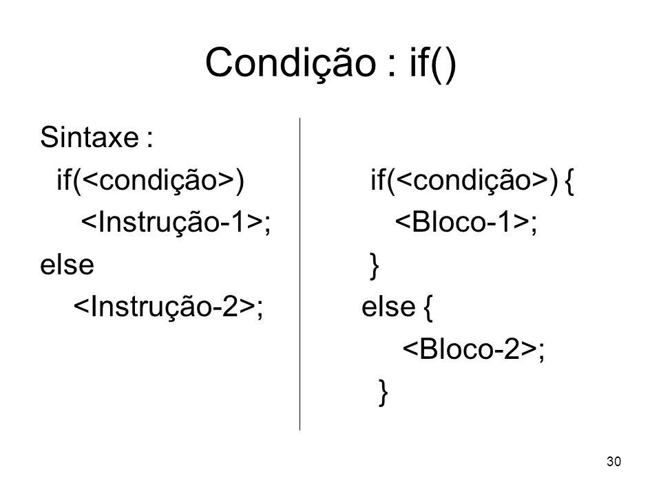 30 Condição : if() Sintaxe : if( ) if( ) { ; ; else } ; else { ; }
