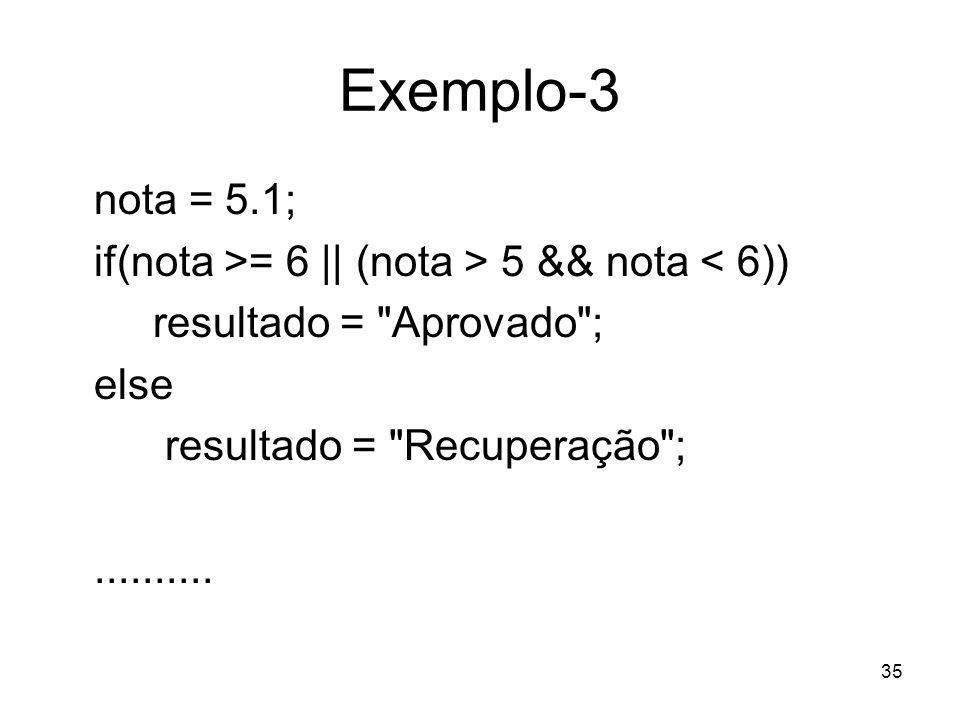 35 Exemplo-3 nota = 5.1; if(nota >= 6 || (nota > 5 && nota < 6)) resultado =