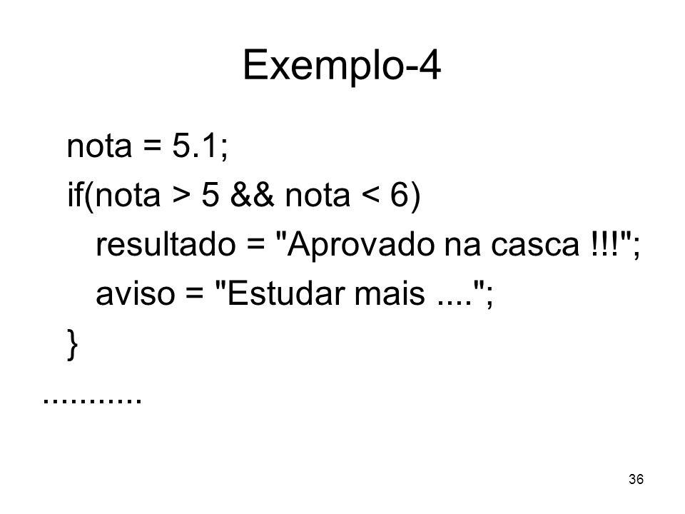 36 Exemplo-4 nota = 5.1; if(nota > 5 && nota < 6) resultado =