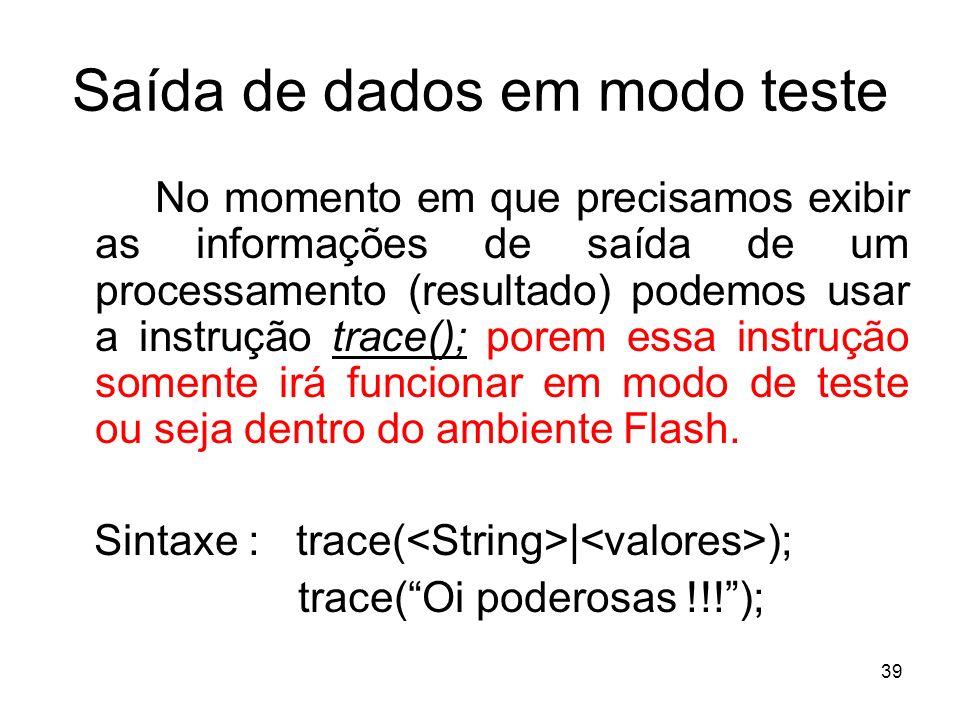 39 Saída de dados em modo teste No momento em que precisamos exibir as informações de saída de um processamento (resultado) podemos usar a instrução t