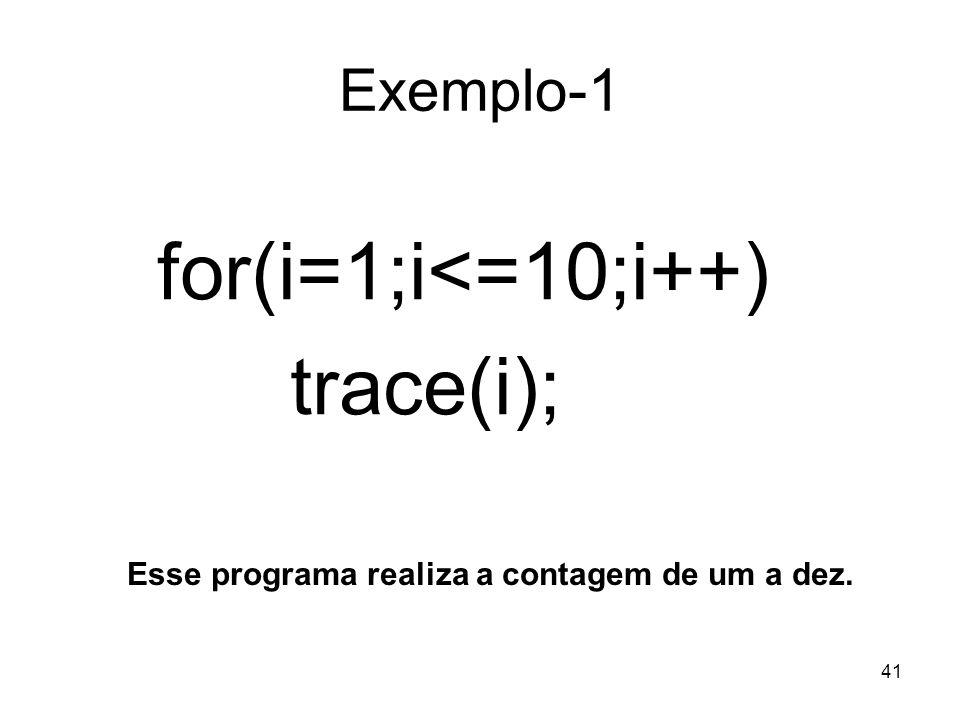 41 Exemplo-1 for(i=1;i<=10;i++) trace(i); Esse programa realiza a contagem de um a dez.