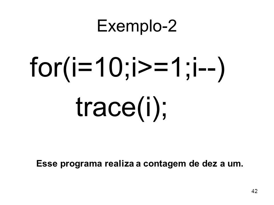 42 Exemplo-2 for(i=10;i>=1;i--) trace(i); Esse programa realiza a contagem de dez a um.