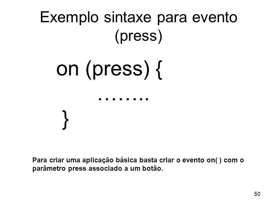 50 Exemplo sintaxe para evento (press) on (press) { …….. } Para criar uma aplicação básica basta criar o evento on( ) com o parâmetro press associado