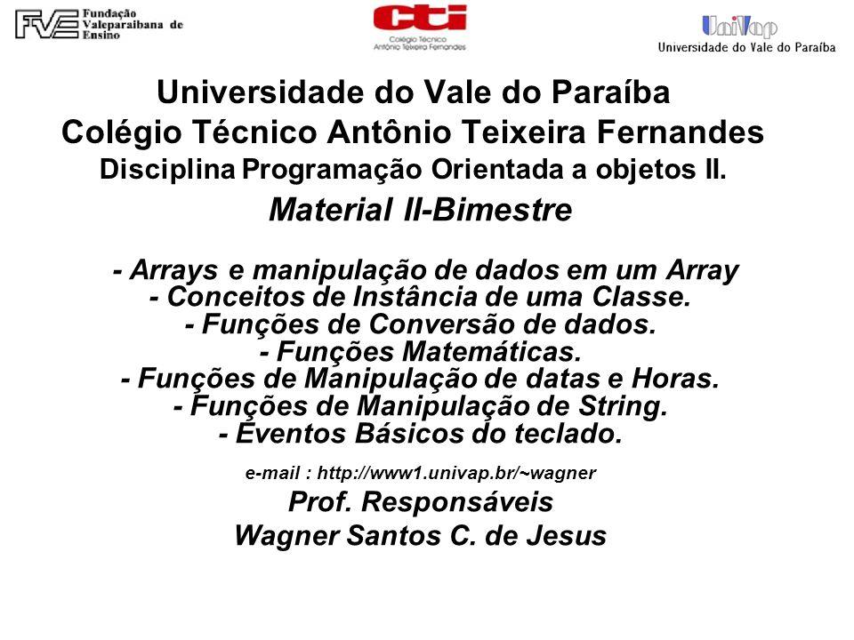Universidade do Vale do Paraíba Colégio Técnico Antônio Teixeira Fernandes Disciplina Programação Orientada a objetos II. Material II-Bimestre - Array