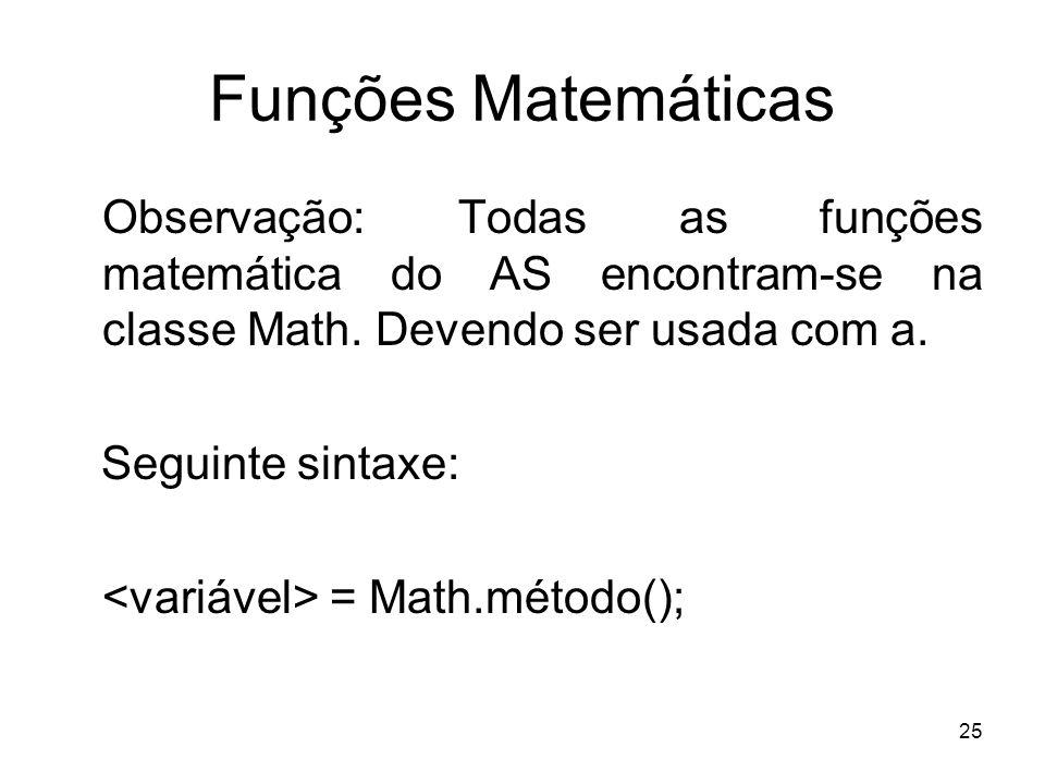 25 Funções Matemáticas Observação: Todas as funções matemática do AS encontram-se na classe Math. Devendo ser usada com a. Seguinte sintaxe: = Math.mé
