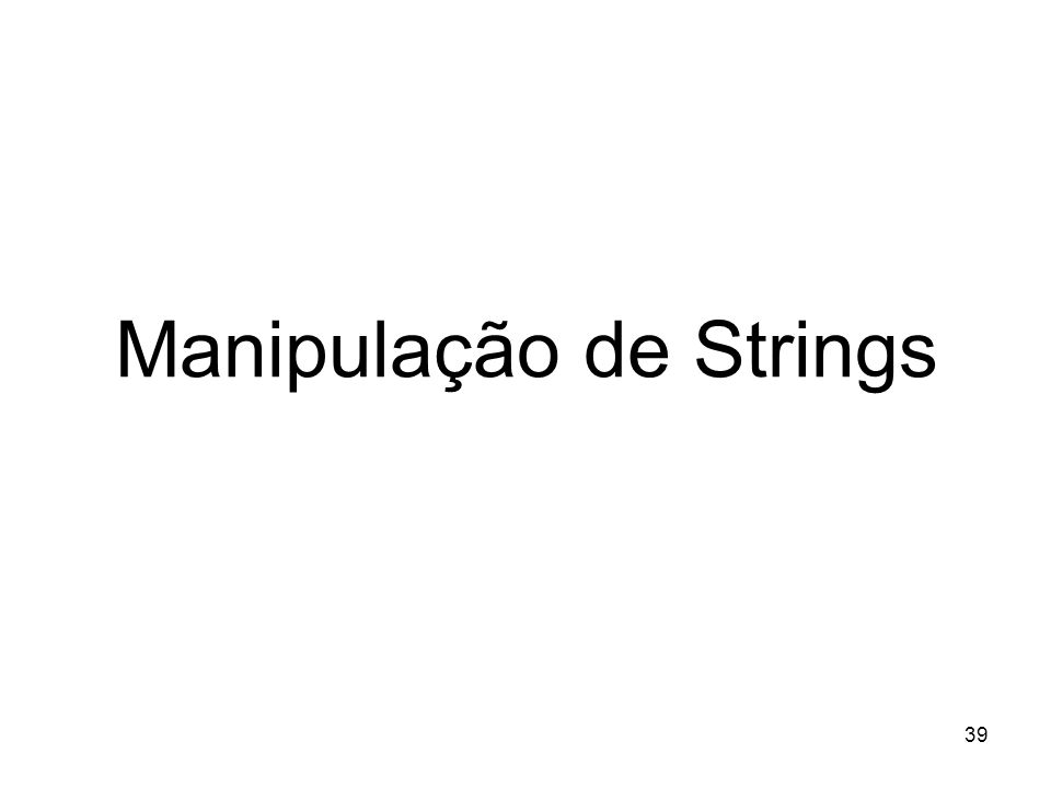 39 Manipulação de Strings