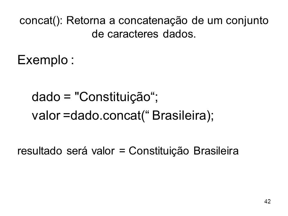 42 concat(): Retorna a concatenação de um conjunto de caracteres dados. Exemplo : dado =