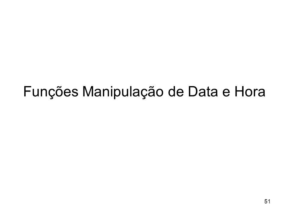51 Funções Manipulação de Data e Hora