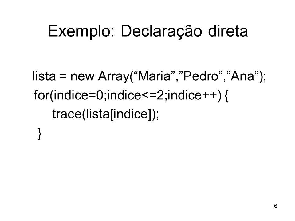 6 Exemplo: Declaração direta lista = new Array(Maria,Pedro,Ana); for(indice=0;indice<=2;indice++) { trace(lista[indice]); }