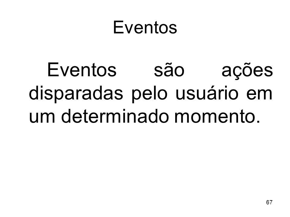 67 Eventos Eventos são ações disparadas pelo usuário em um determinado momento.