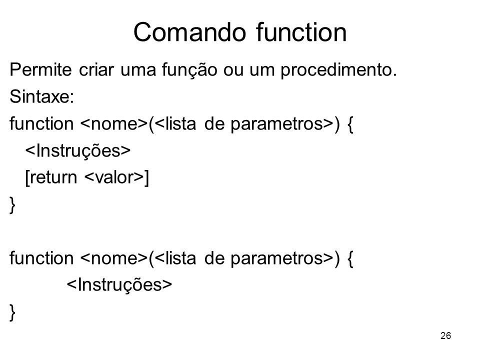 26 Comando function Permite criar uma função ou um procedimento.