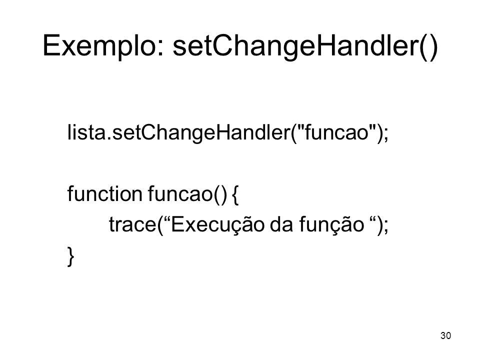 30 Exemplo: setChangeHandler() lista.setChangeHandler( funcao ); function funcao() { trace(Execução da função ); }