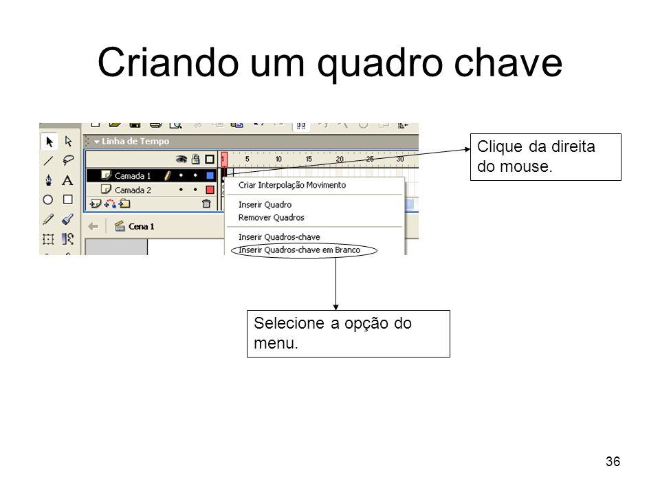 36 Criando um quadro chave Selecione a opção do menu. Clique da direita do mouse.