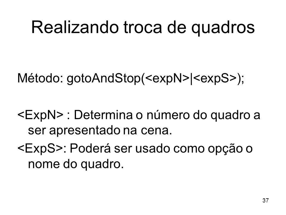 37 Realizando troca de quadros Método: gotoAndStop( | ); : Determina o número do quadro a ser apresentado na cena.