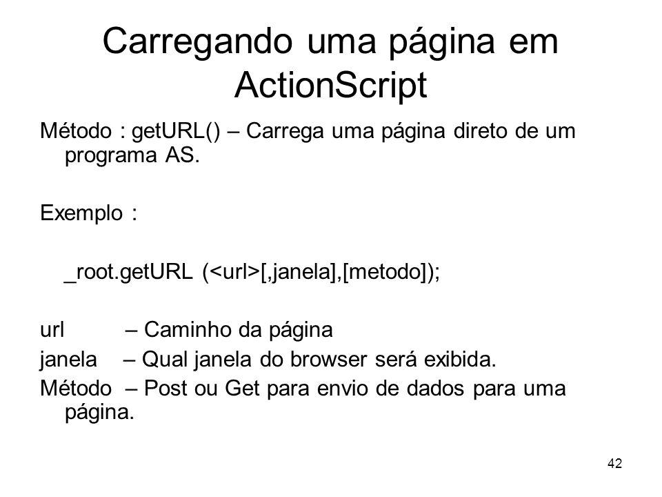 42 Carregando uma página em ActionScript Método : getURL() – Carrega uma página direto de um programa AS.