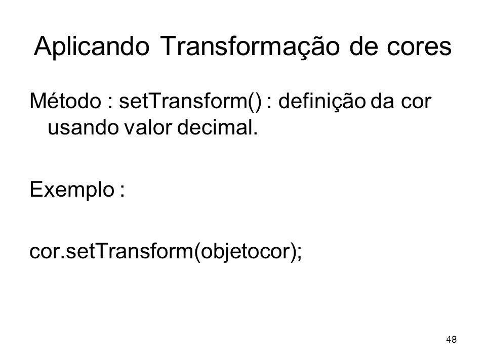 48 Aplicando Transformação de cores Método : setTransform() : definição da cor usando valor decimal.
