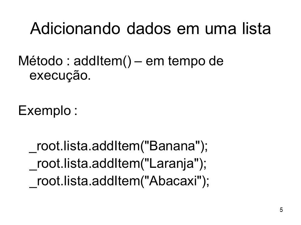 5 Adicionando dados em uma lista Método : addItem() – em tempo de execução.
