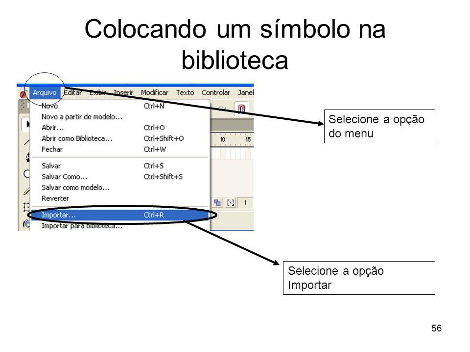 56 Colocando um símbolo na biblioteca Selecione a opção do menu Selecione a opção Importar