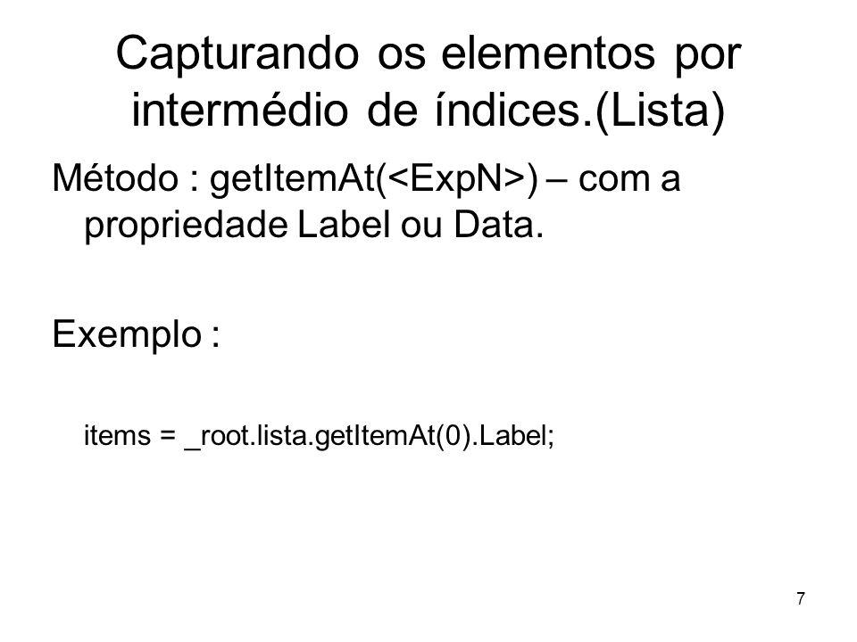 7 Capturando os elementos por intermédio de índices.(Lista) Método : getItemAt( ) – com a propriedade Label ou Data.