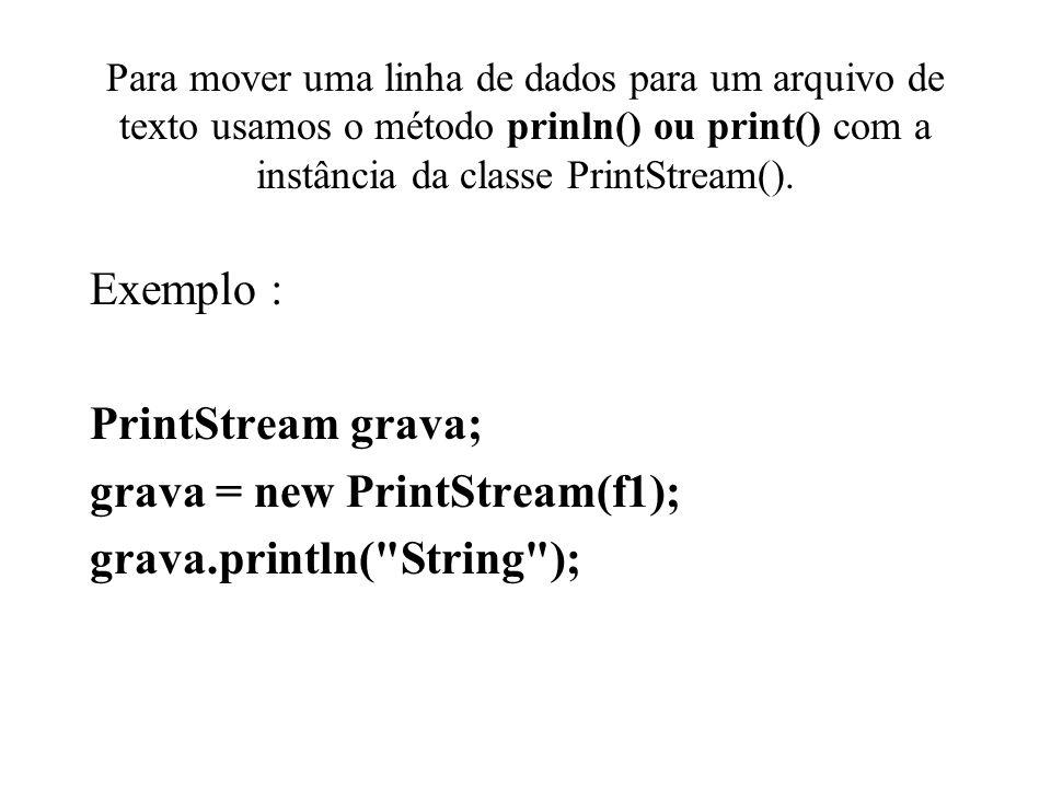 Para mover uma linha de dados para um arquivo de texto usamos o método prinln() ou print() com a instância da classe PrintStream(). Exemplo : PrintStr