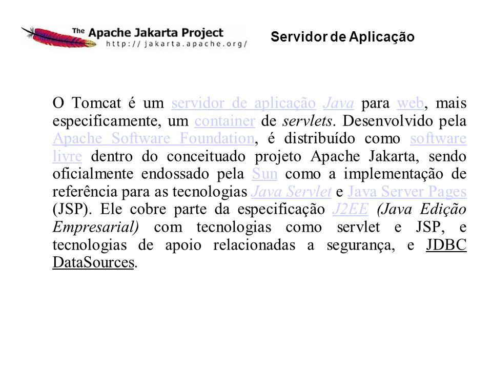 O Tomcat é um servidor de aplicação Java para web, mais especificamente, um container de servlets. Desenvolvido pela Apache Software Foundation, é dis