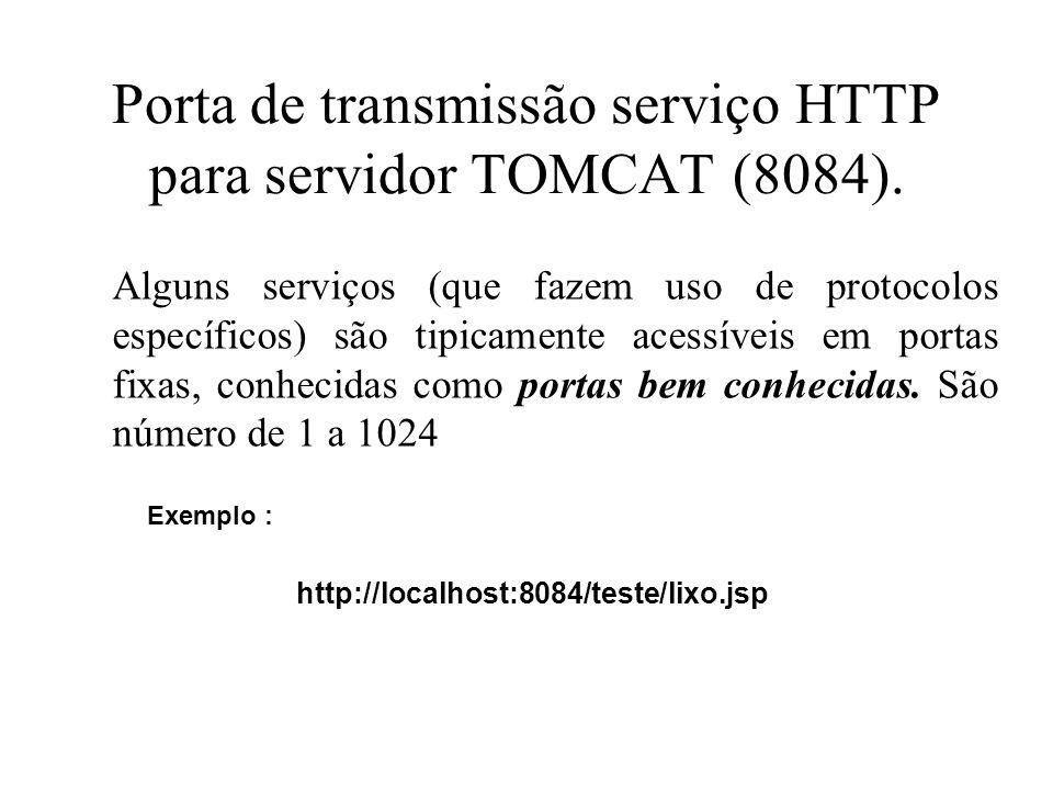 Porta de transmissão serviço HTTP para servidor TOMCAT (8084). Alguns serviços (que fazem uso de protocolos específicos) são tipicamente acessíveis em