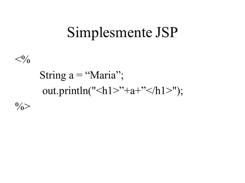 Simplesmente JSP <% String a = Maria; out.println(