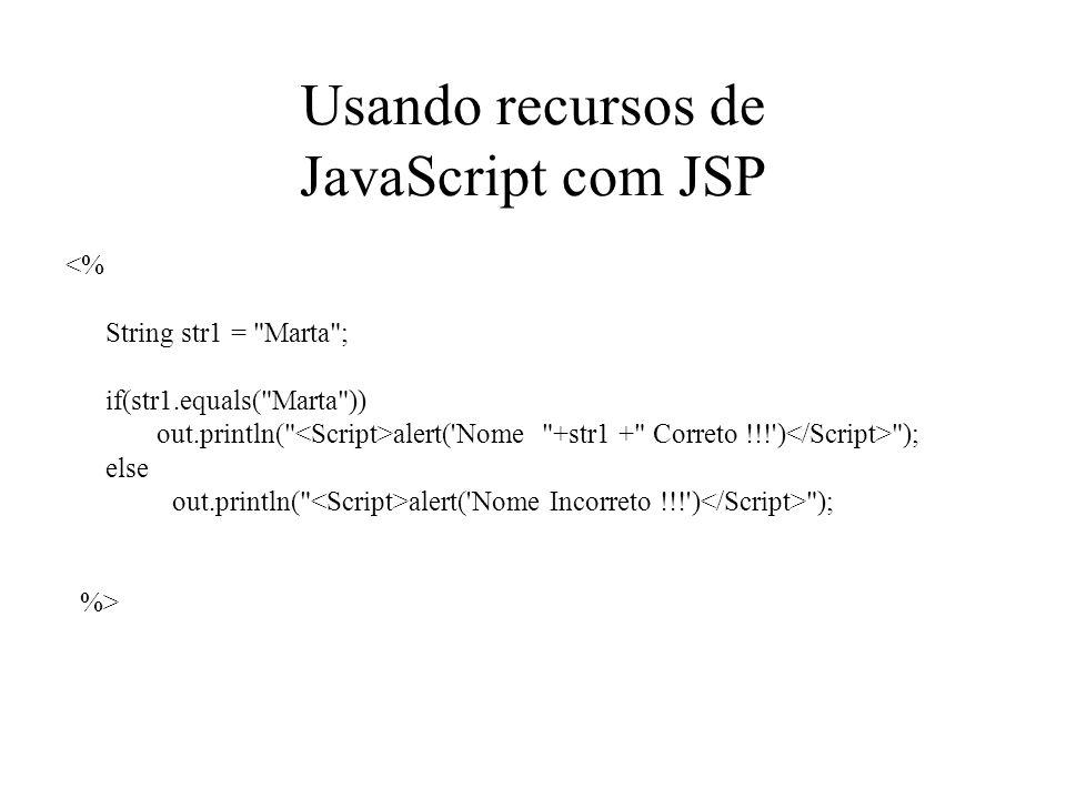 Usando recursos de JavaScript com JSP <% String str1 =