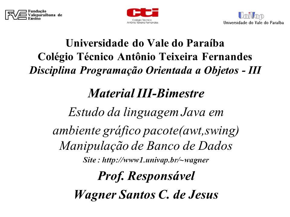 Universidade do Vale do Paraíba Colégio Técnico Antônio Teixeira Fernandes Disciplina Programação Orientada a Objetos - III Material III-Bimestre Estu