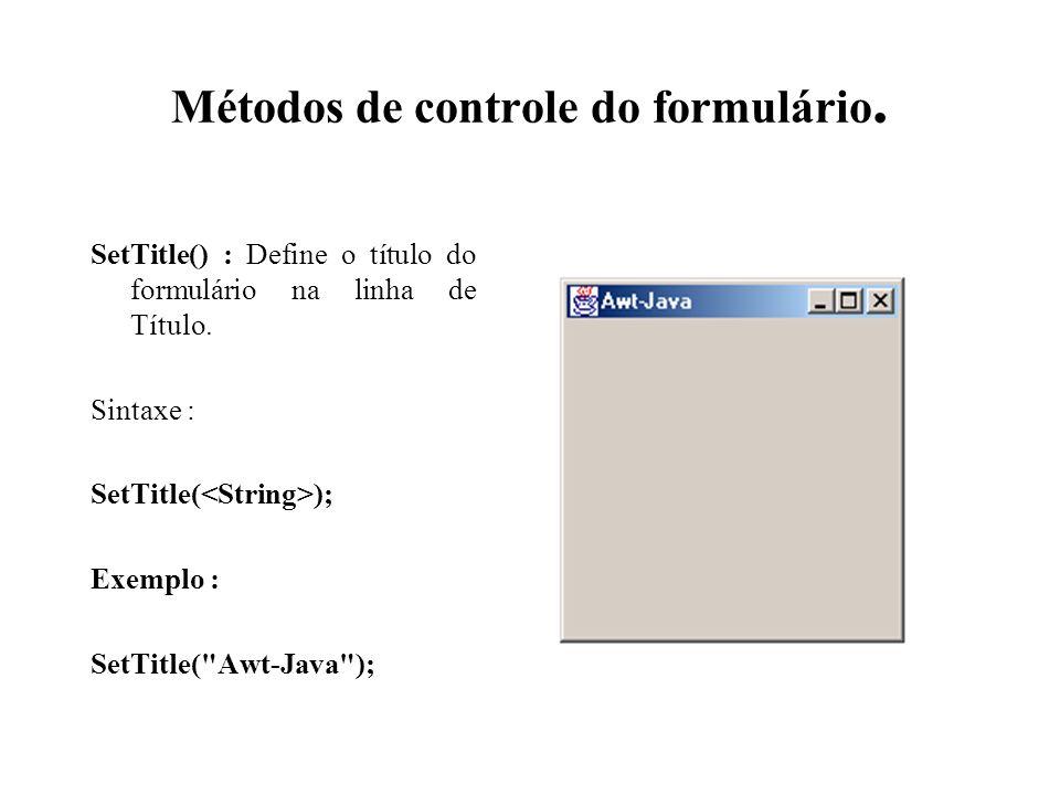 Métodos de controle do formulário. SetTitle() : Define o título do formulário na linha de Título. Sintaxe : SetTitle( ); Exemplo : SetTitle(